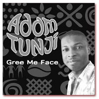 Adam Tunji. 6 Track EP- Gree Me Face; includes Cheer Up